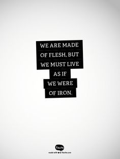 "Quote by Sigmund Freud: ""We are made of flesh, but we must live as if we were of iron."""