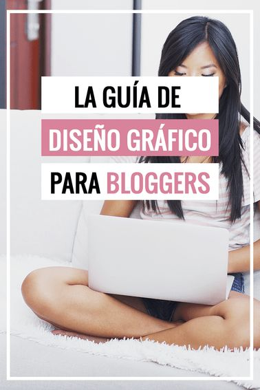 La Guía Completa de Diseño Gráfico para Bloggers