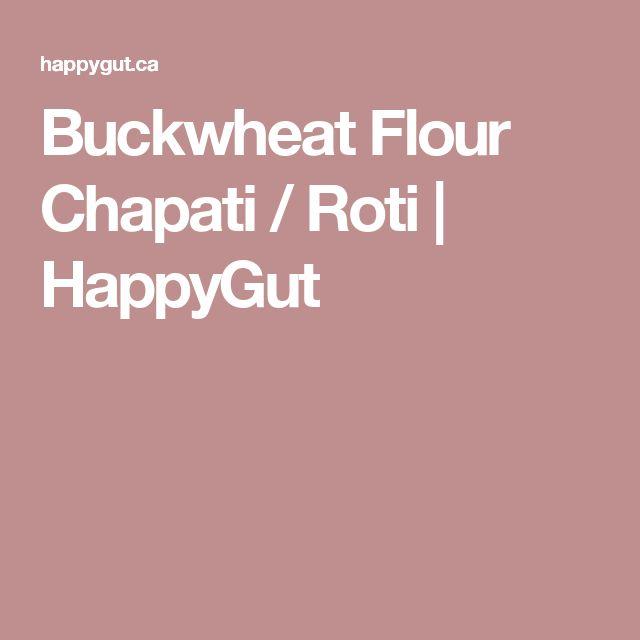 Buckwheat Flour Chapati / Roti | HappyGut
