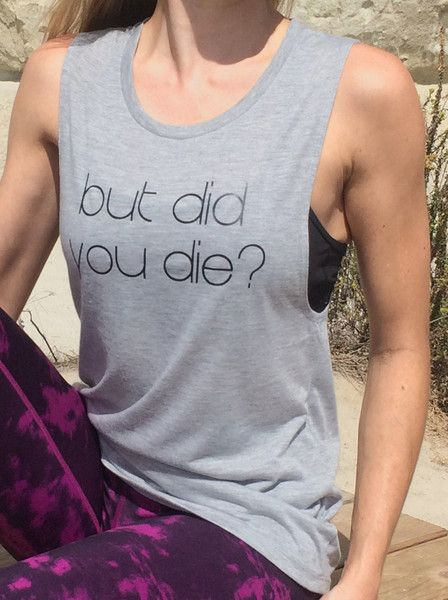But Did You Die - Muscle Tank – Life by Lexie