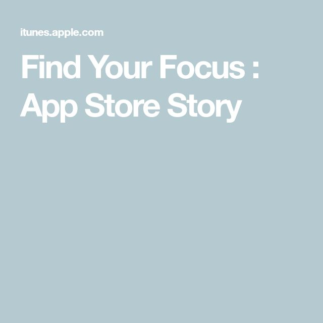 Find Your Focus : App Store Story