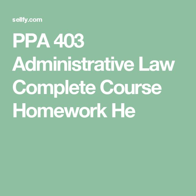 PPA 403 Administrative Law Complete Course Homework He