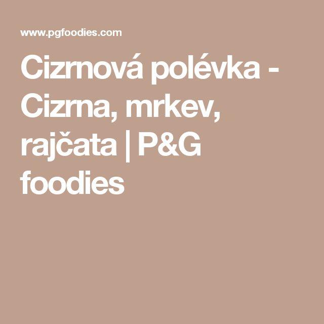 Cizrnová polévka - Cizrna, mrkev, rajčata   P&G foodies