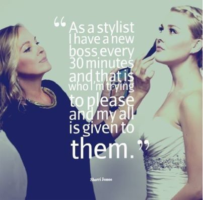 """As a stylist, I have a new boss every 30 minutes and that is who I'm trying to please, and all my attention is given to them."" 