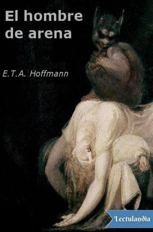 'El hombre de arena' ('Der Sandmann') es el relato más célebre de E.T.A. Hoffmann. Publicado en 1817 en sus Cuentos nocturnos ('Nachtstücke'), es el relato más representativo del máximo autor del género del romanticismo negro ('Schwarze Romantik',...