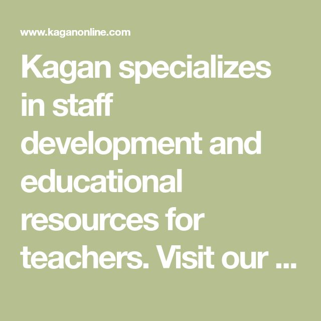 Kagan specializes in staff development and educational resources for teachers. Visit our online store, magazine and message board � the leading authority on cooperative learning, classroom discipline and multiple intelligences.