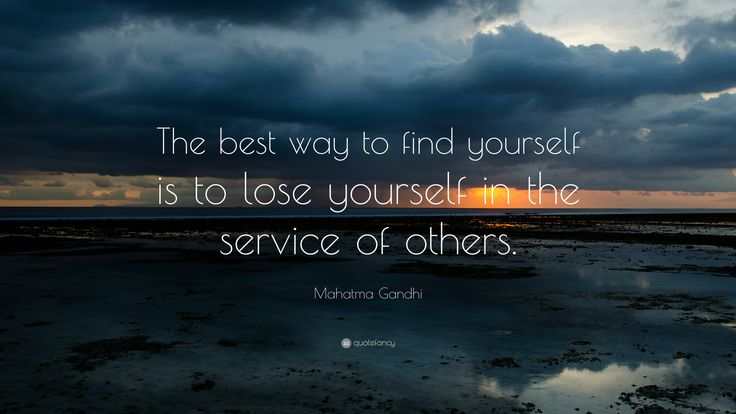 "Mahatma Gandhi Quote: ""The best way to find yourself is to lose yourself in"