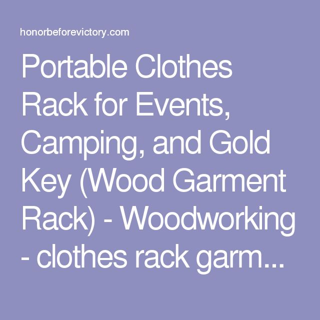 Portable Clothes Rack for Events, Camping, and Gold Key (Wood Garment Rack) - Woodworking - clothes rack garment rack - Honor Before Victory