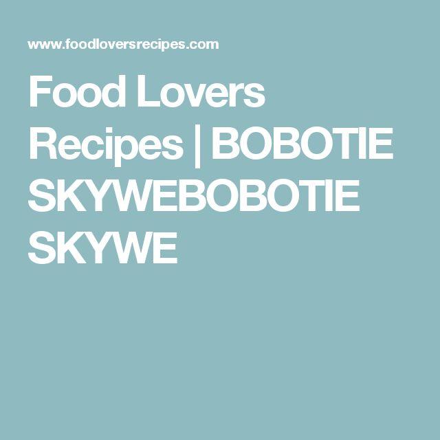 Food Lovers Recipes   BOBOTIE SKYWEBOBOTIE SKYWE
