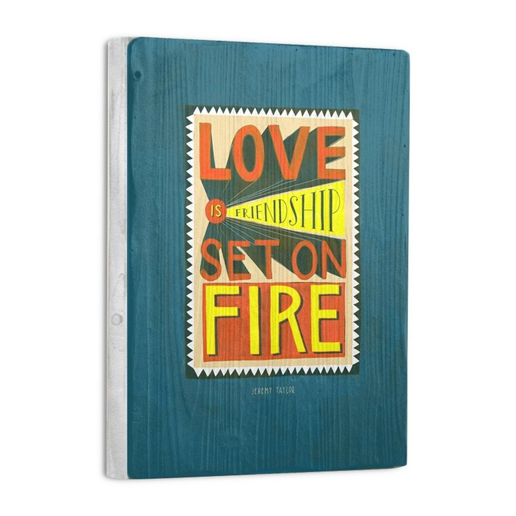 Love is Friendship on Fire.: Friendship Sets, Typography Posters, Emily Mcdowel, Fire Prints, Fire Quotes, Jeremy Taylors, Quotes Prints, Love Quotes, Inspiration Quotes