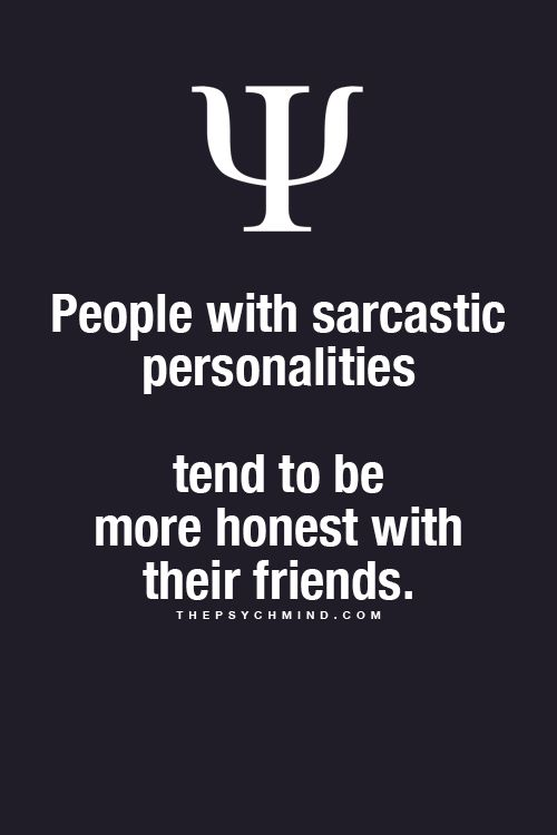 People with sarcastic personalities tend to be more honest with friends.