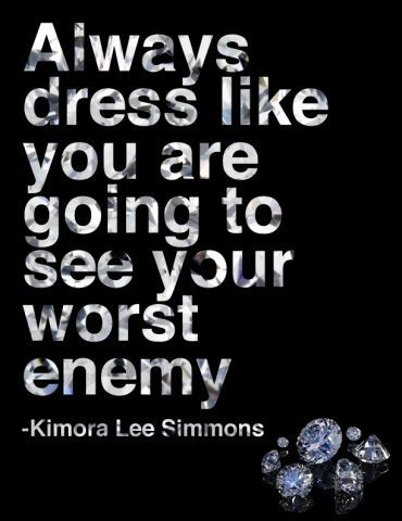 Always dress like you are going to see your worst enemy. #quote