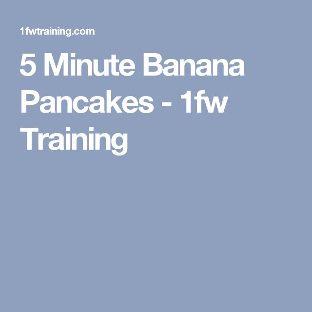 5 Minute Banana Pancakes - 1fw Training