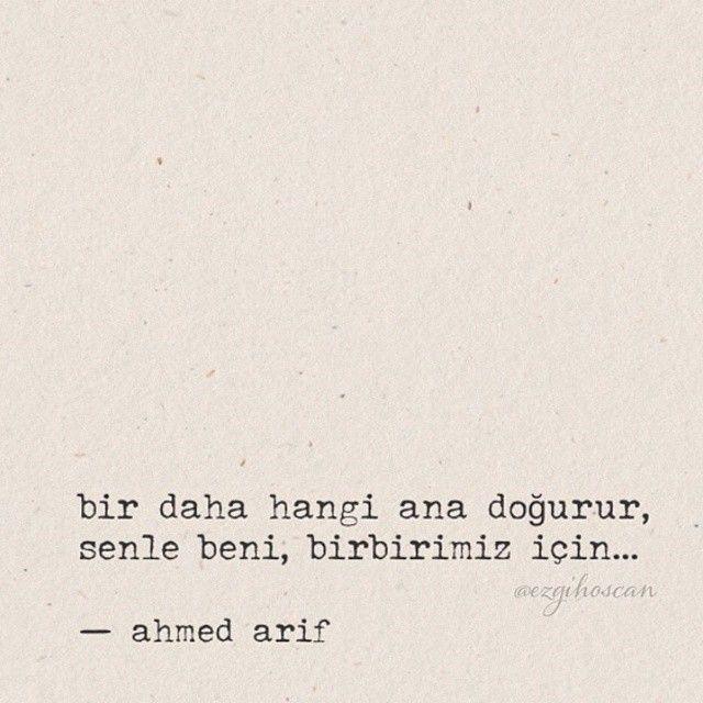 Bir daha hangi ana doğurur, seninle beni, birbirimiz için...   - Ahmed Arif