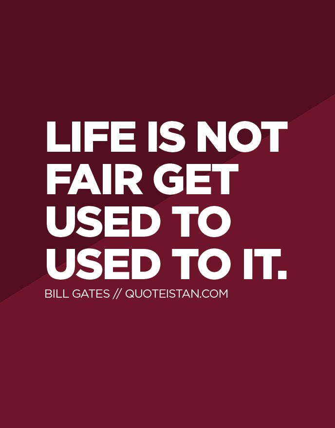 Life Is Not Fair Get Used To It Bill Gates QuotesLife QuotesFunny QuotesInspirational