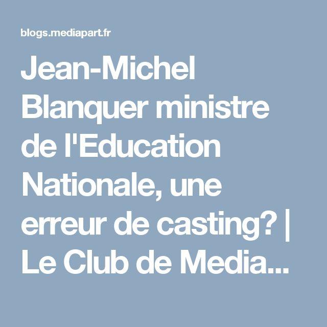 Jean-Michel Blanquer ministre de l'Education Nationale, une erreur de casting? | Le Club de Mediapart