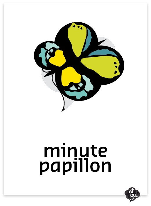 """minute papillon . = You are are in a hurry, you want things go fast, and I say you """"minute, papillon"""". You are the butterfly, of course always in a rush because your life is so short..."""