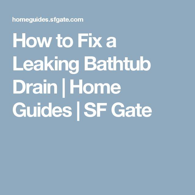 How to Fix a Leaking Bathtub Drain | Home Guides | SF Gate