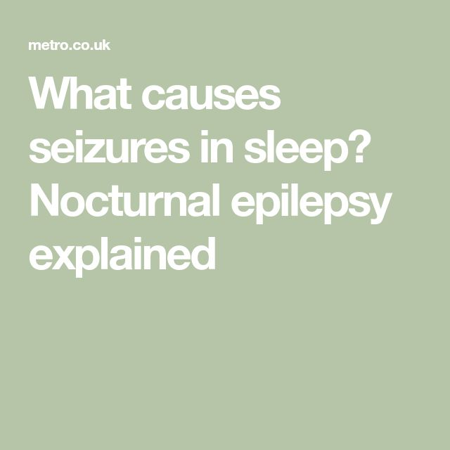 What causes seizures in sleep? Nocturnal epilepsy explained