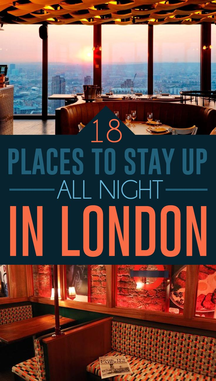 18 Places To Stay Up All Night In London