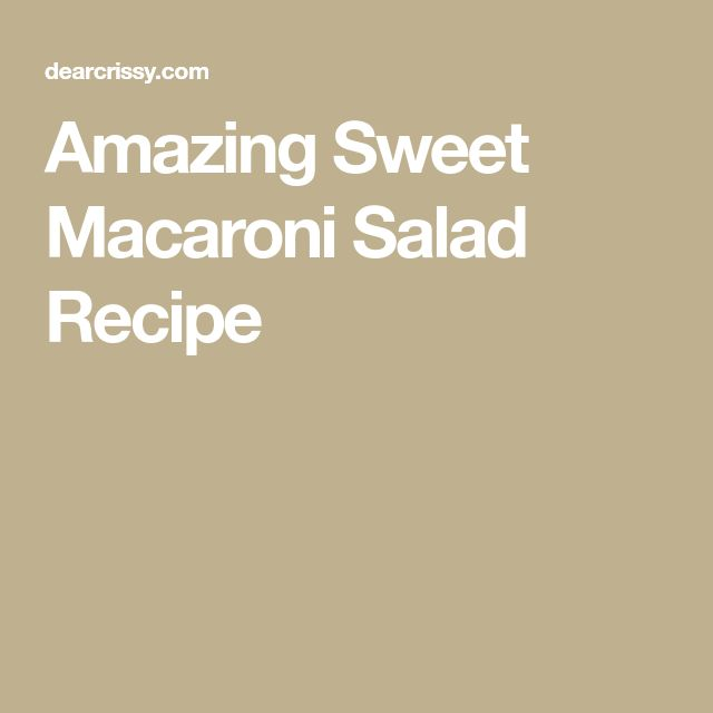 Amazing Sweet Macaroni Salad Recipe