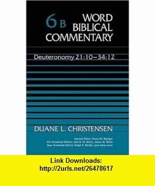 Word Biblical Commentary Vol. 6b, Deuteronomy 2110-3412 (christensen) (9780849910326) Duane L. Christensen, Ralph P. Martin , ISBN-10: 0849910323  , ISBN-13: 978-0849910326 ,  , tutorials , pdf , ebook , torrent , downloads , rapidshare , filesonic , hotfile , megaupload , fileserve