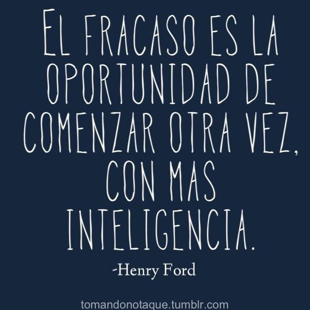 El fracaso es la mejor oportunidad para comenzar otra vez, con más inteligencia.  Frases de inspiración para emprendedoras.