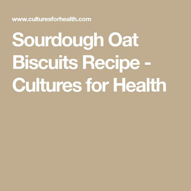Sourdough Oat Biscuits Recipe - Cultures for Health