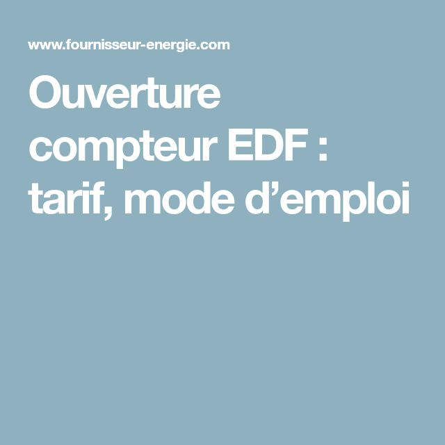 Ouverture compteur EDF : tarif, mode d'emploi
