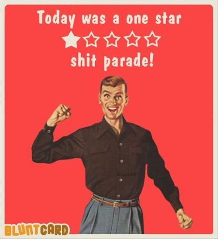 Today was a one star shit parade! #Retro #funny quote