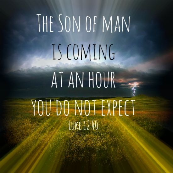 "We do not know when the Rapture will happen, but Jesus said, ""Be ye therefore ready also: for the Son of man cometh at an hour when ye think not."" (Luke 12:40)"