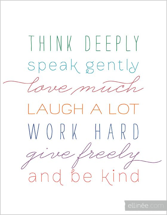 Think deeply, speak gently, love much, laugh a lot, work hard, give freely, and be kind. #quotes #life