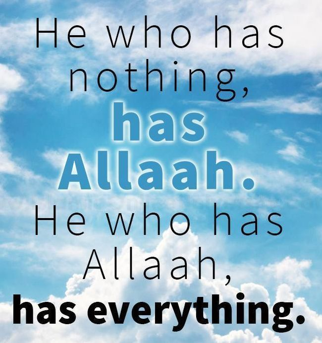 He who has nothing has ALLAH. He who has ALLAH has everything
