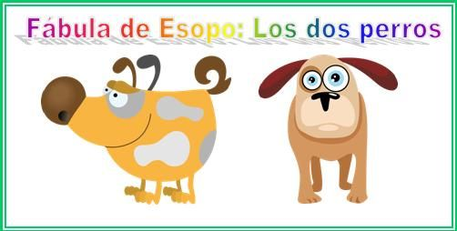 Fábulas de Esopo: Los dos perros Un hombre tenía dos perros. Uno era para la caza y otro para el