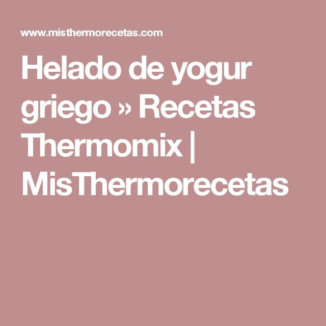 Helado de yogur griego » Recetas Thermomix | MisThermorecetas