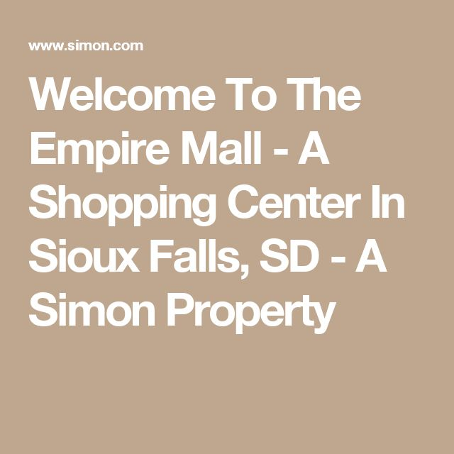Welcome To The Empire Mall - A Shopping Center In Sioux Falls, SD - A Simon Property