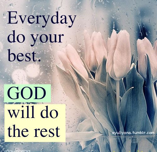 Do your best and God will do the rest.