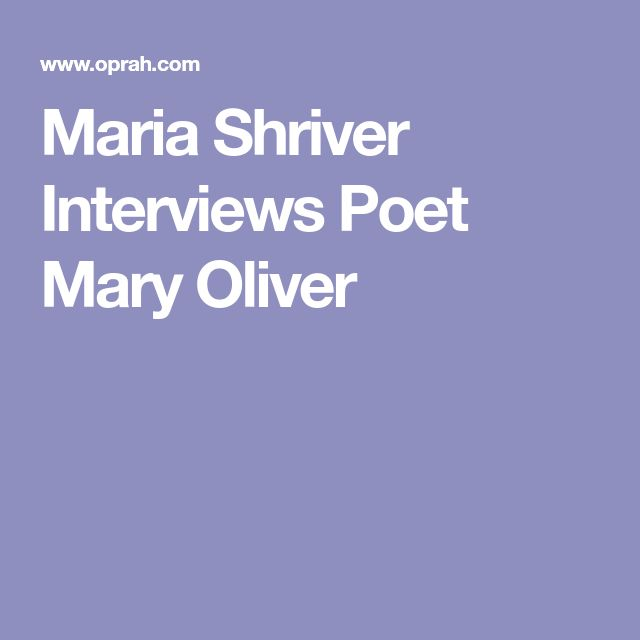 Maria Shriver Interviews Poet Mary Oliver