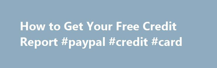 How to Get Your Free Credit Report #paypal #credit #card http://credit.remmont.com/how-to-get-your-free-credit-report-paypal-credit-card/  #how to get your credit report for free # How to Get Your Free Credit Report Share this: Posted 01/24/12 Read More...The post How to Get Your Free Credit Report #paypal #credit #card appeared first on Credit.