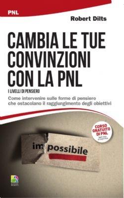 Cambia le tue convinzioni con la PNL (I livelli di pensiero) - Alessio Roberti Editore