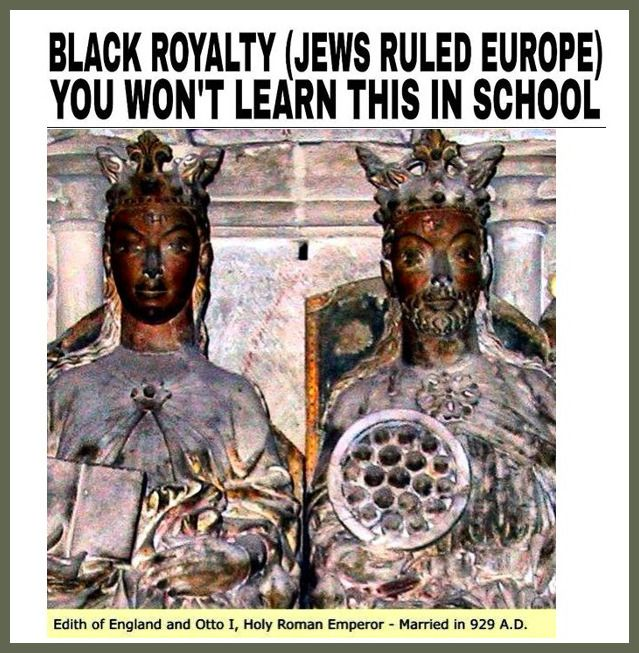 Edith of England and Otto I, Holy Roman Emperor- Married in 929 A.D. Blacks once ruled all of Europe. We were all royalty because we came from the bloodline of Jacob, but since we sinned against The...