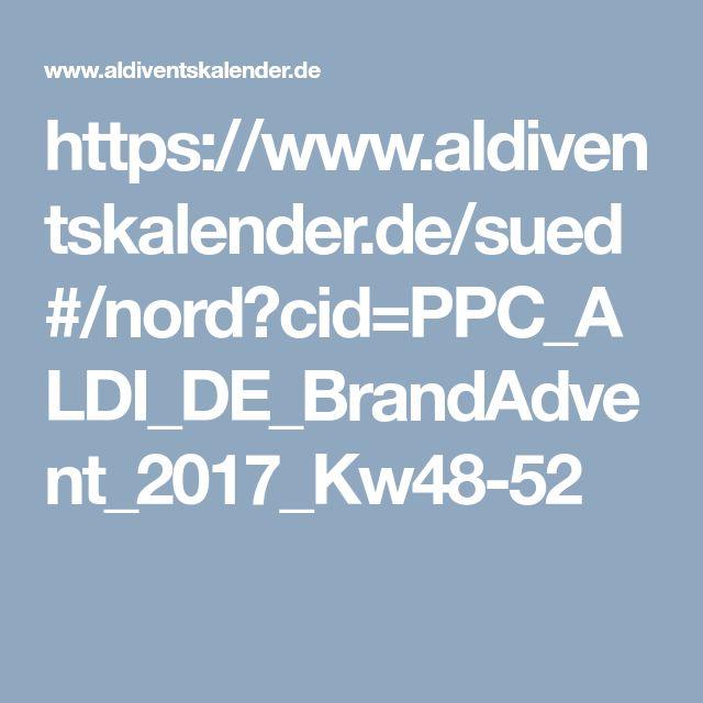 https://www.aldiventskalender.de/sued#/nord?cid=PPC_ALDI_DE_BrandAdvent_2017_Kw48-52
