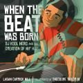 Junior Library Guild : When the Beat Was Born: DJ Kool Herc and the Creation of Hip Hop by Laban Carrick Hill