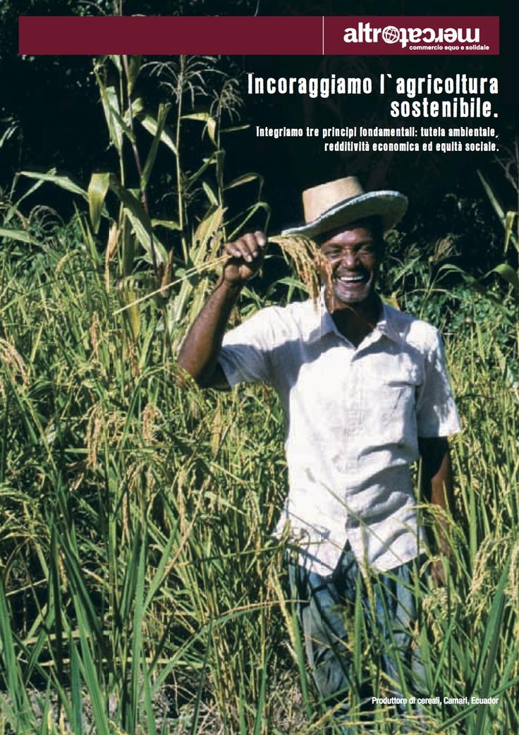 ---Settembre 2013---  Incoraggiamo l'agricoltura sostenibile. Integriamo tre principi fondamentali: tutela ambientale,  redditività economica ed equità sociale.