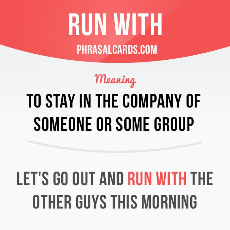 """""""Run with"""" means """"to stay in the company of someone or some group"""".  Example: Let's go out and run with the other guys this morning.  #phrasalverb #phrasalverbs #phrasal #verb #verbs #phrase #phrases #expression #expressions #english #englishlanguage #learnenglish #studyenglish #language #vocabulary #dictionary #grammar #efl #esl #tesl #tefl #toefl #ielts #toeic #englishlearning"""