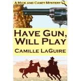 Have Gun, Will Play (A Mick and Casey Mystery) (Kindle Edition)By Camille LaGuire