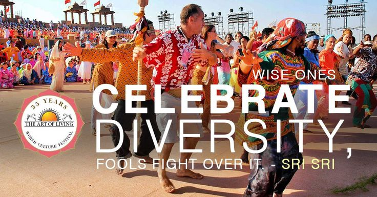 Wise Ones Celebrate Diversity, Fools fight over it - Sri Sri  Let's Celebrate the Diversity at The World Culture Festival!  #WCF2016, #Delhi, #celebrations