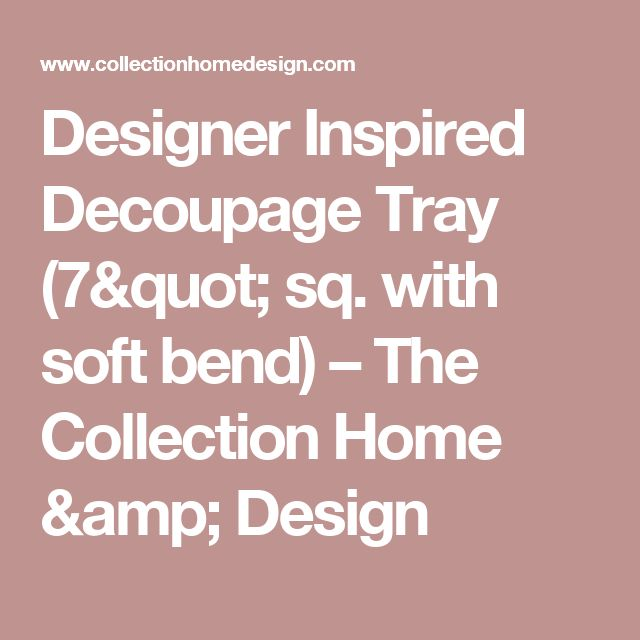 """Designer Inspired Decoupage Tray (7"""" sq. with soft bend) – The Collection Home & Design"""