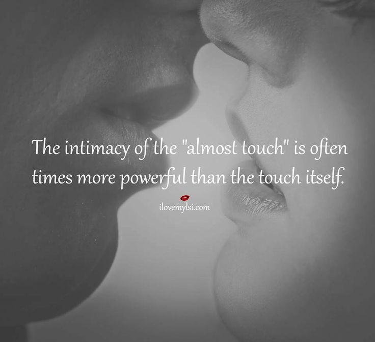 "The intimacy of the ""almost touch"" is often times more powerful than the touch itself."