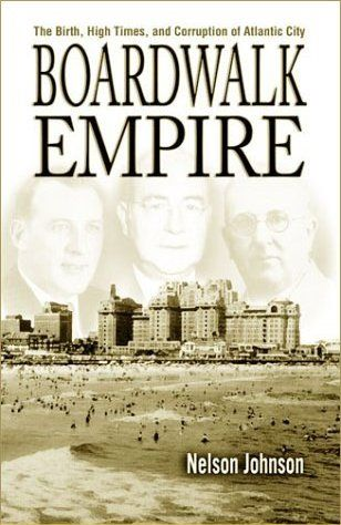 Boardwalk Empire: The Birth, High Times, and Corruption of Atlantic City by Nelson Johnson. NJC 974.985 JOH.  The HBO television series Boardwalk Empire was based on this book!